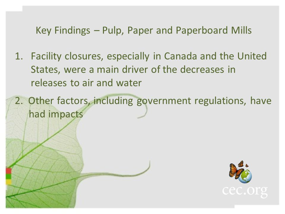 Key Findings – Pulp, Paper and Paperboard Mills 1.Facility closures, especially in Canada and the United States, were a main driver of the decreases in releases to air and water 2.