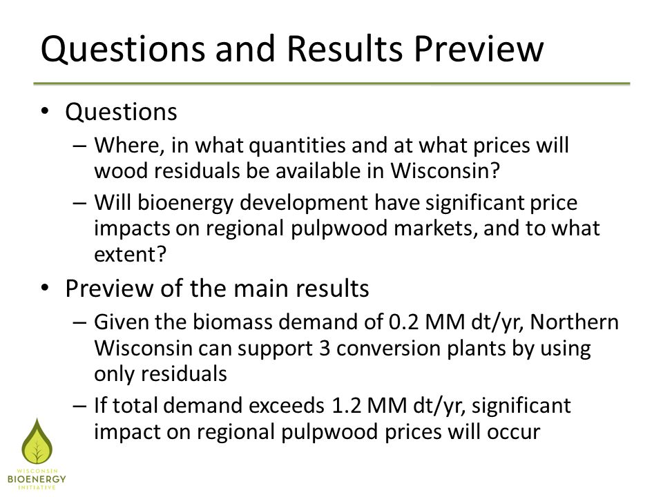 Questions and Results Preview Questions – Where, in what quantities and at what prices will wood residuals be available in Wisconsin.