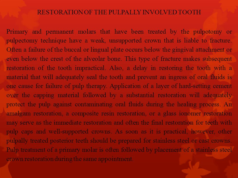 RESTORATION OF THE PULPALLY INVOLVED TOOTH Primary and permanent molars that have been treated by the pulpotomy or pulpectomy technique have a weak, u