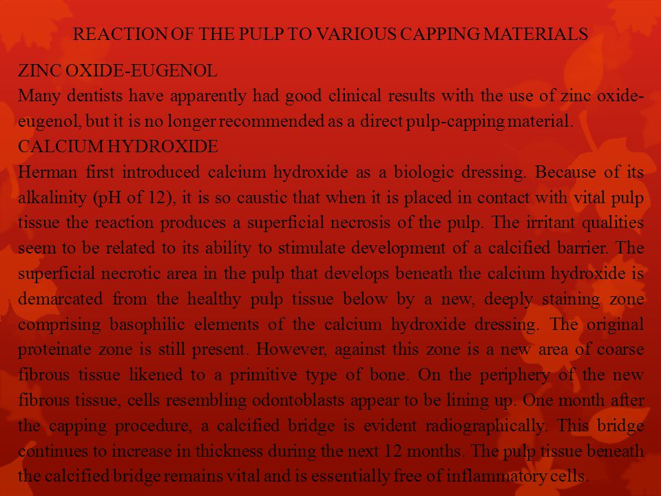 REACTION OF THE PULP TO VARIOUS CAPPING MATERIALS ZINC OXIDE-EUGENOL Many dentists have apparently had good clinical results with the use of zinc oxid