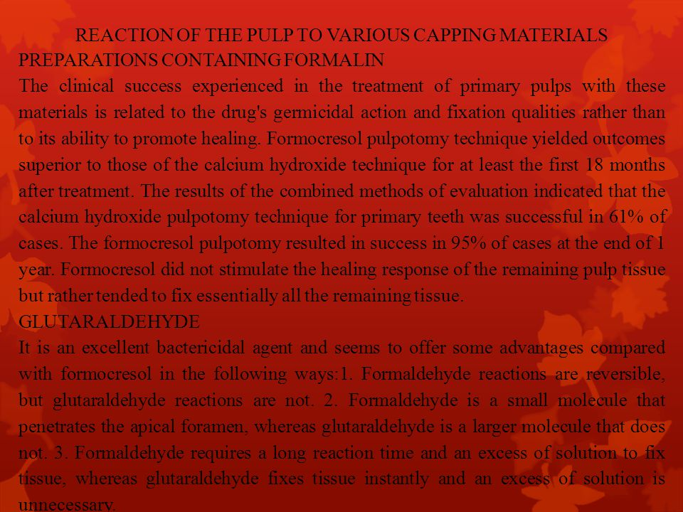 REACTION OF THE PULP TO VARIOUS CAPPING MATERIALS PREPARATIONS CONTAINING FORMALIN The clinical success experienced in the treatment of primary pulps