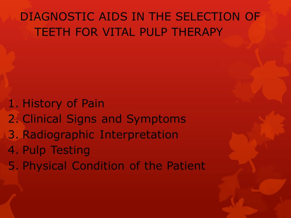 DIAGNOSTIC AIDS IN THE SELECTION OF TEETH FOR VITAL PULP THERAPY 1.History of Pain 2.Clinical Signs and Symptoms 3.Radiographic Interpretation 4.Pulp