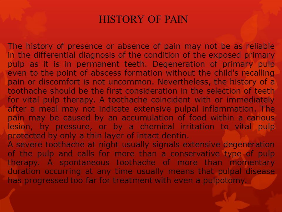 HISTORY OF PAIN The history of presence or absence of pain may not be as reliable in the differential diagnosis of the condition of the exposed primar