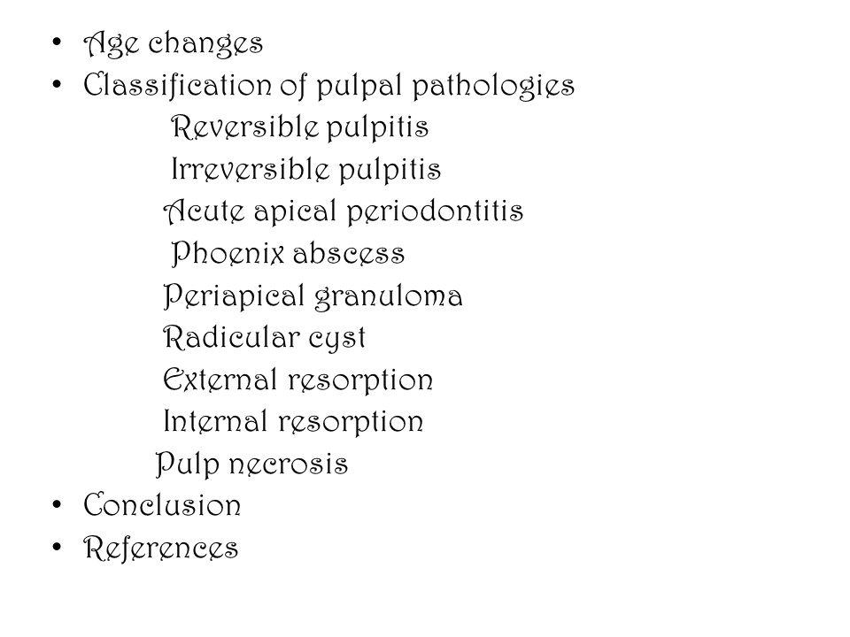 Age changes Classification of pulpal pathologies Reversible pulpitis Irreversible pulpitis Acute apical periodontitis Phoenix abscess Periapical granu