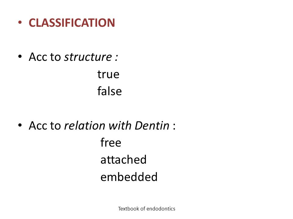 CLASSIFICATION Acc to structure : true false Acc to relation with Dentin : free attached embedded Textbook of endodontics