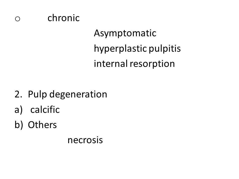 o chronic Asymptomatic hyperplastic pulpitis internal resorption 2.Pulp degeneration a) calcific b)Others necrosis