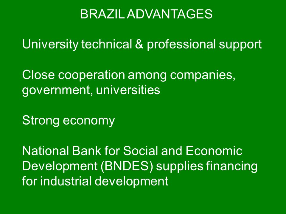 University technical & professional support Close cooperation among companies, government, universities Strong economy National Bank for Social and Ec
