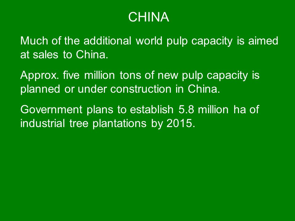 CHINA Much of the additional world pulp capacity is aimed at sales to China. Approx. five million tons of new pulp capacity is planned or under constr