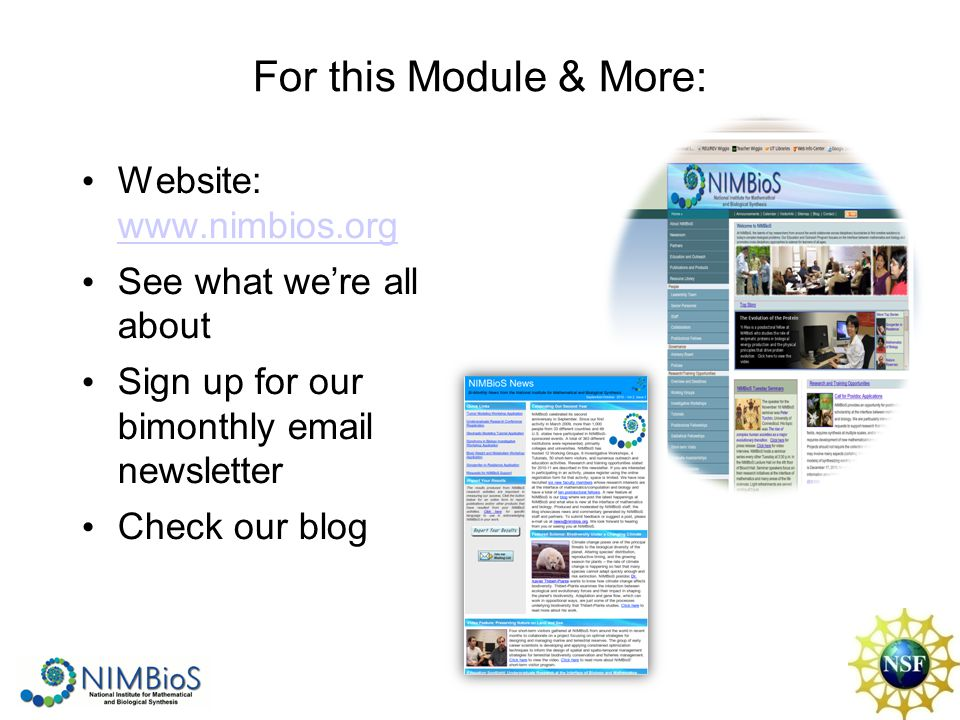 For this Module & More: Website: www.nimbios.org www.nimbios.org See what we're all about Sign up for our bimonthly email newsletter Check our blog