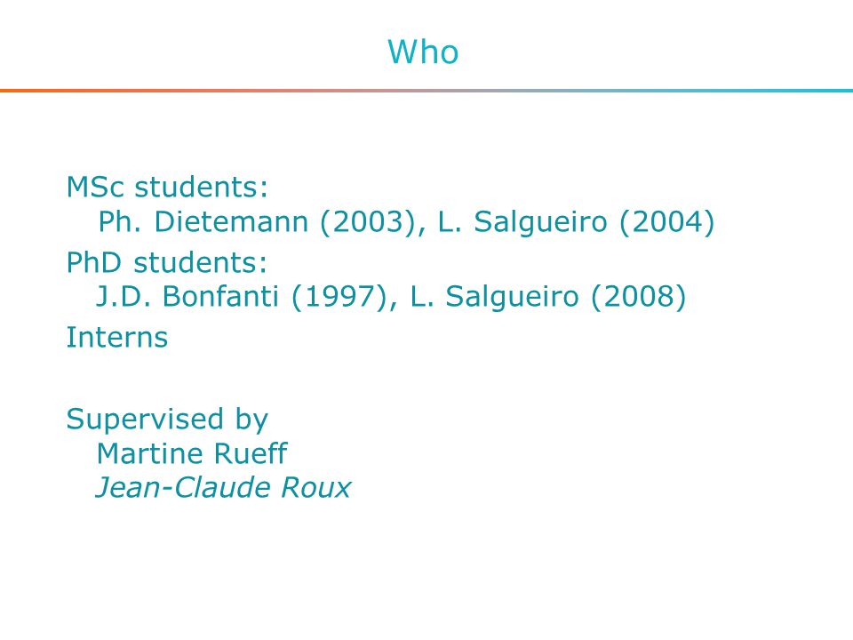 Who MSc students: Ph. Dietemann (2003), L. Salgueiro (2004) PhD students: J.D.
