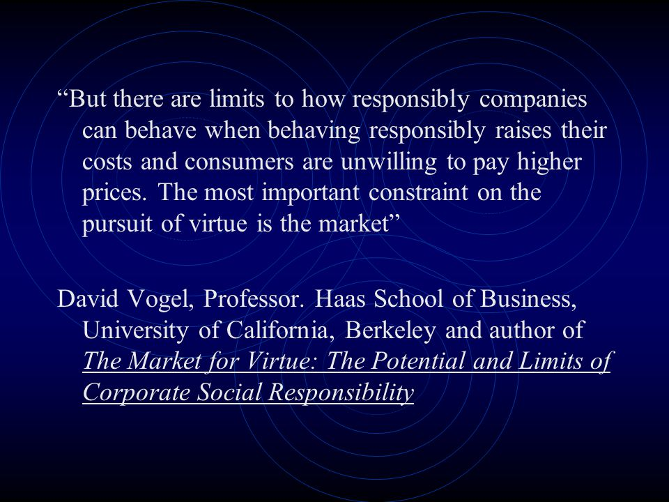 But there are limits to how responsibly companies can behave when behaving responsibly raises their costs and consumers are unwilling to pay higher prices.
