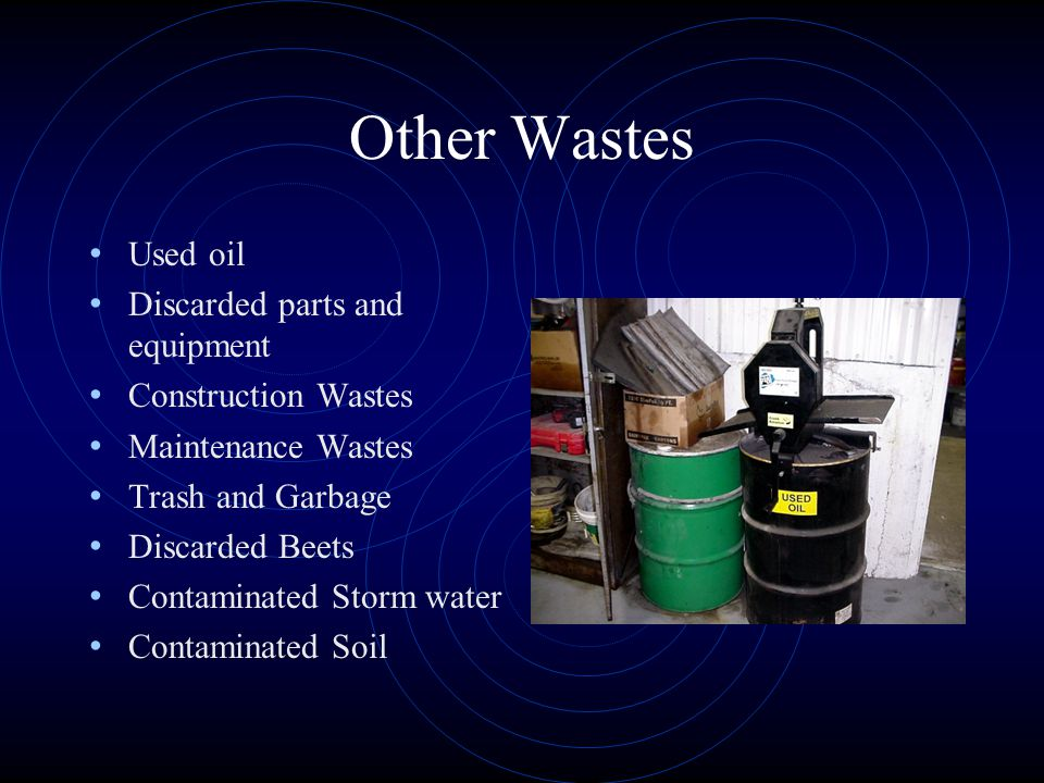 Other Wastes Used oil Discarded parts and equipment Construction Wastes Maintenance Wastes Trash and Garbage Discarded Beets Contaminated Storm water Contaminated Soil