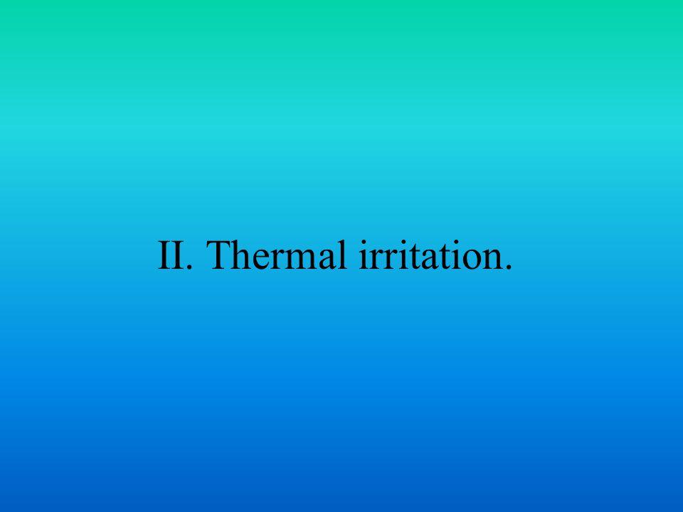 II. Thermal irritation.