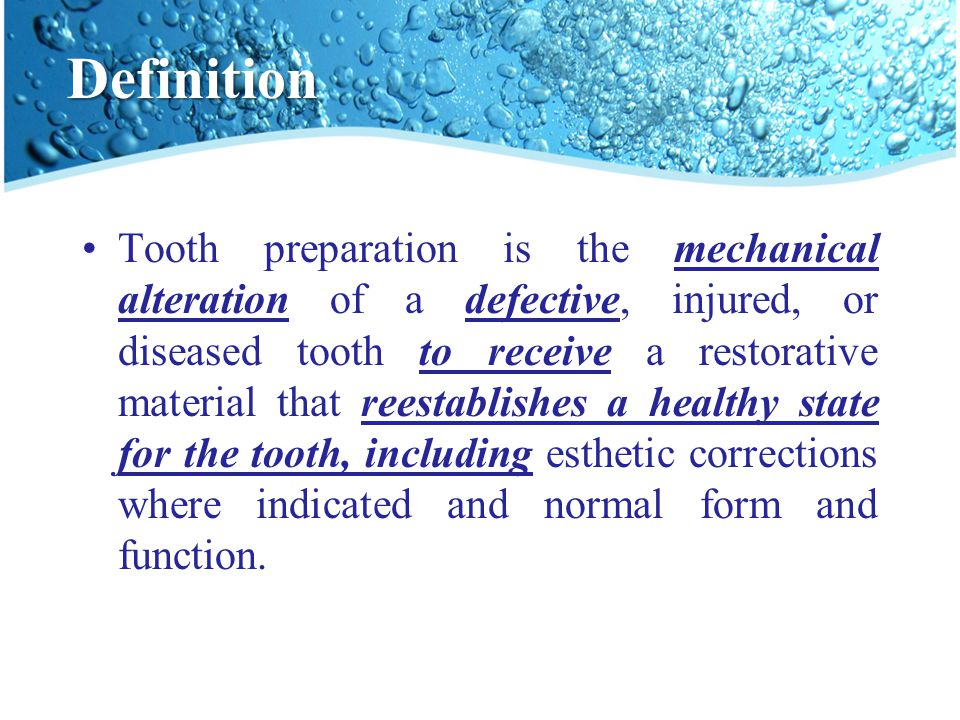 Definition Tooth preparation is the mechanical alteration of a defective, injured, or diseased tooth to receive a restorative material that reestablis