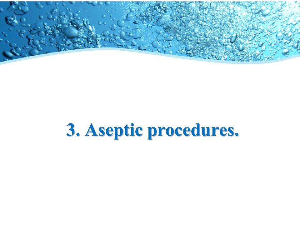 3. Aseptic procedures.