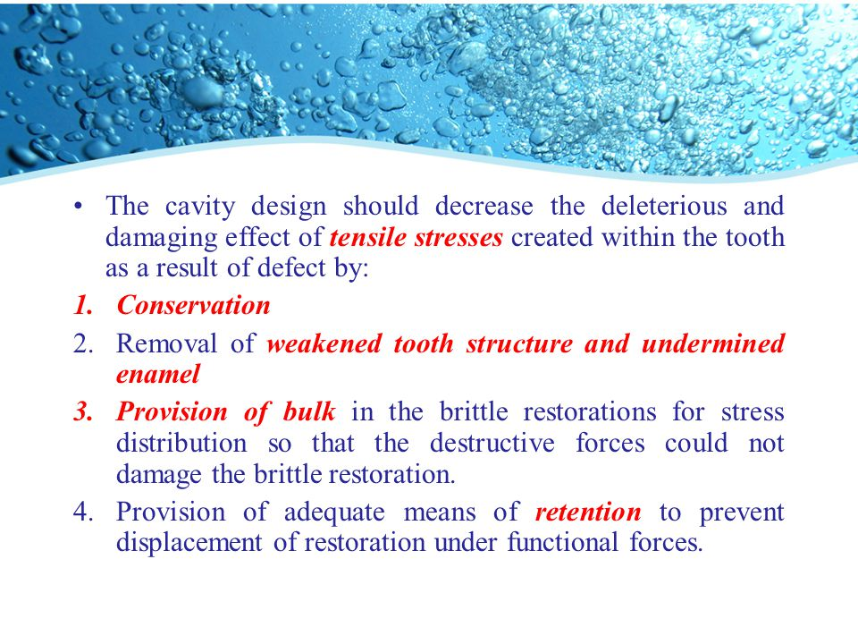 The cavity design should decrease the deleterious and damaging effect of tensile stresses created within the tooth as a result of defect by: 1.Conserv