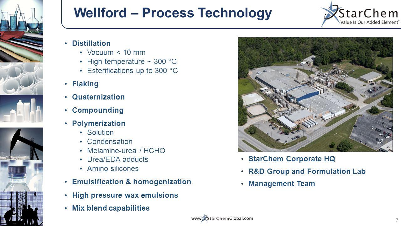 Wellford – Process Technology 7 Distillation Vacuum < 10 mm High temperature ~ 300 °C Esterifications up to 300 °C Flaking Quaternization Compounding