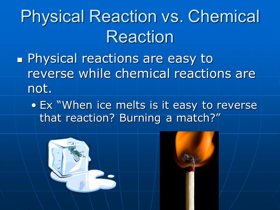 Physical Reaction vs. Chemical Reaction Physical reactions are easy to reverse while chemical reactions are not. Physical reactions are easy to revers