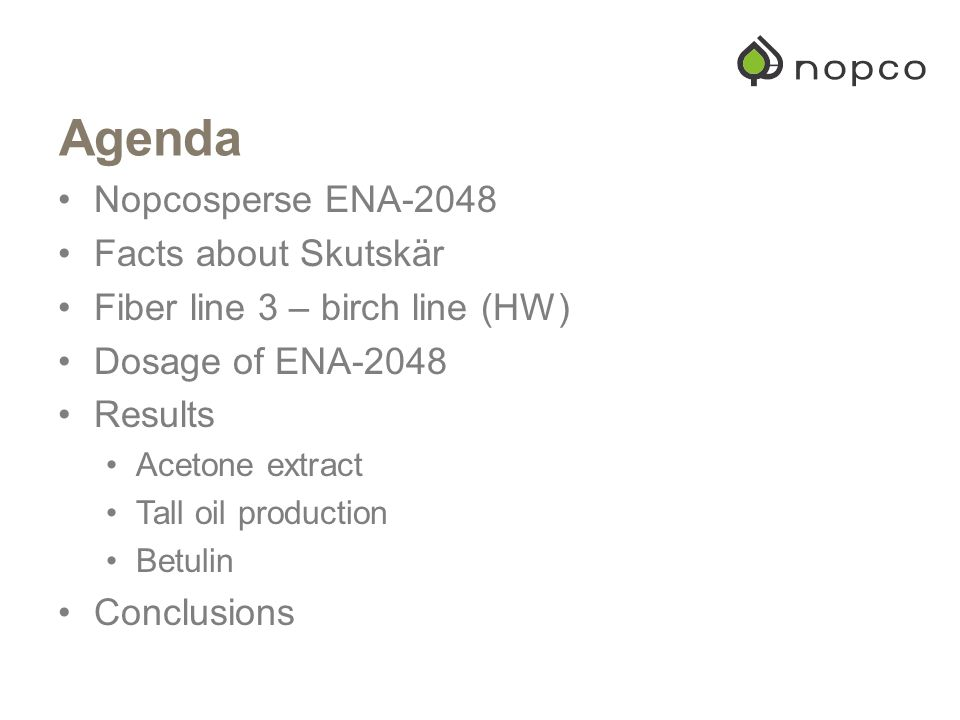 Agenda Nopcosperse ENA-2048 Facts about Skutskär Fiber line 3 – birch line (HW) Dosage of ENA-2048 Results Acetone extract Tall oil production Betulin Conclusions