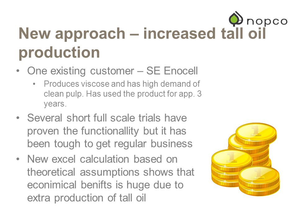 New approach – increased tall oil production One existing customer – SE Enocell Produces viscose and has high demand of clean pulp.