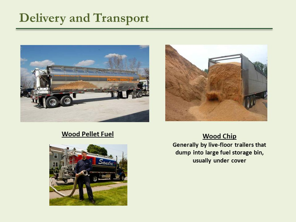 Wood Chip Generally by live-floor trailers that dump into large fuel storage bin, usually under cover Delivery and Transport Wood Pellet Fuel