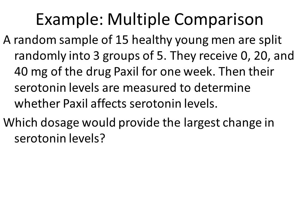 Example: Multiple Comparison A random sample of 15 healthy young men are split randomly into 3 groups of 5.