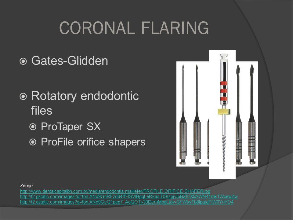 CORONAL FLARING  Gates-Glidden  Rotatory endodontic files  ProTaper SX  ProFile orifice shapers Zdroje: http://www.dentalcapitalbh.com.br/media/en