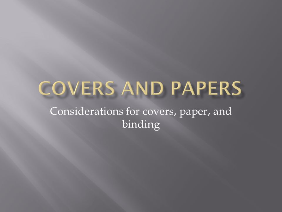 Considerations for covers, paper, and binding