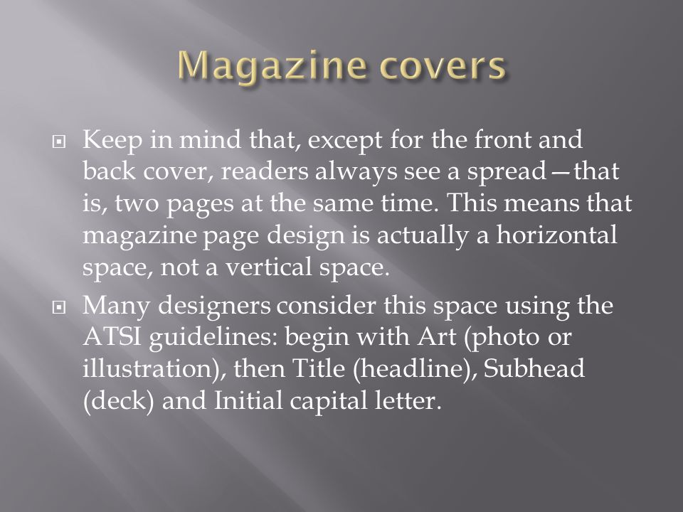  Keep in mind that, except for the front and back cover, readers always see a spread—that is, two pages at the same time. This means that magazine pa