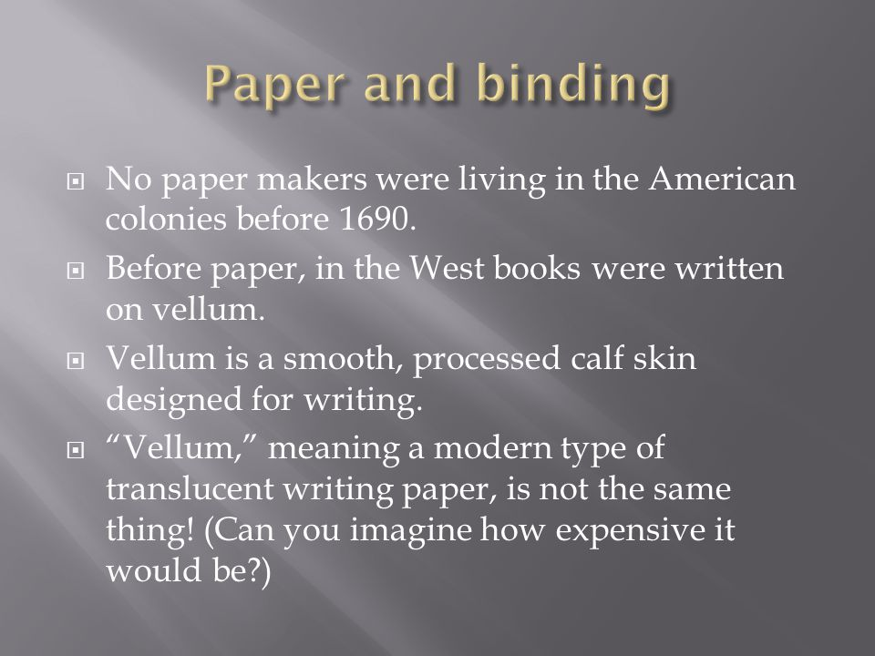  No paper makers were living in the American colonies before 1690.