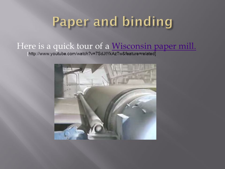 Here is a quick tour of a Wisconsin paper mill. [ http://www.youtube.com/watch?v=7SdJtYkAzTw&feature=related]Wisconsin paper mill.