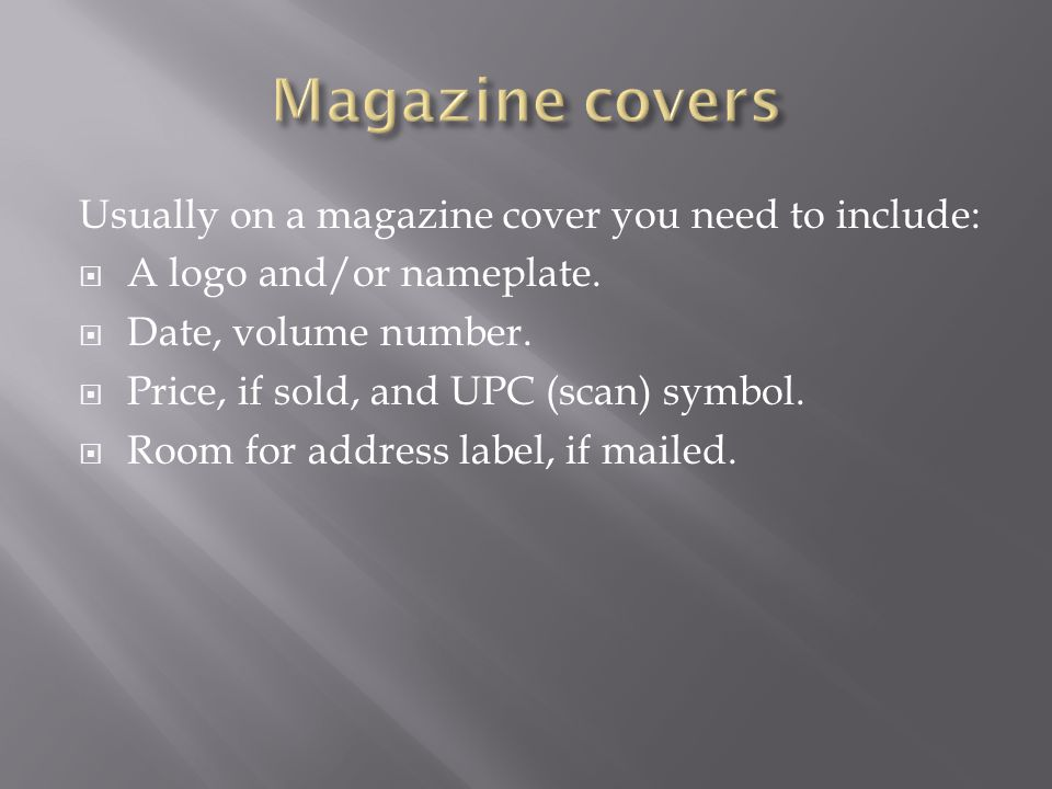 Usually on a magazine cover you need to include:  A logo and/or nameplate.