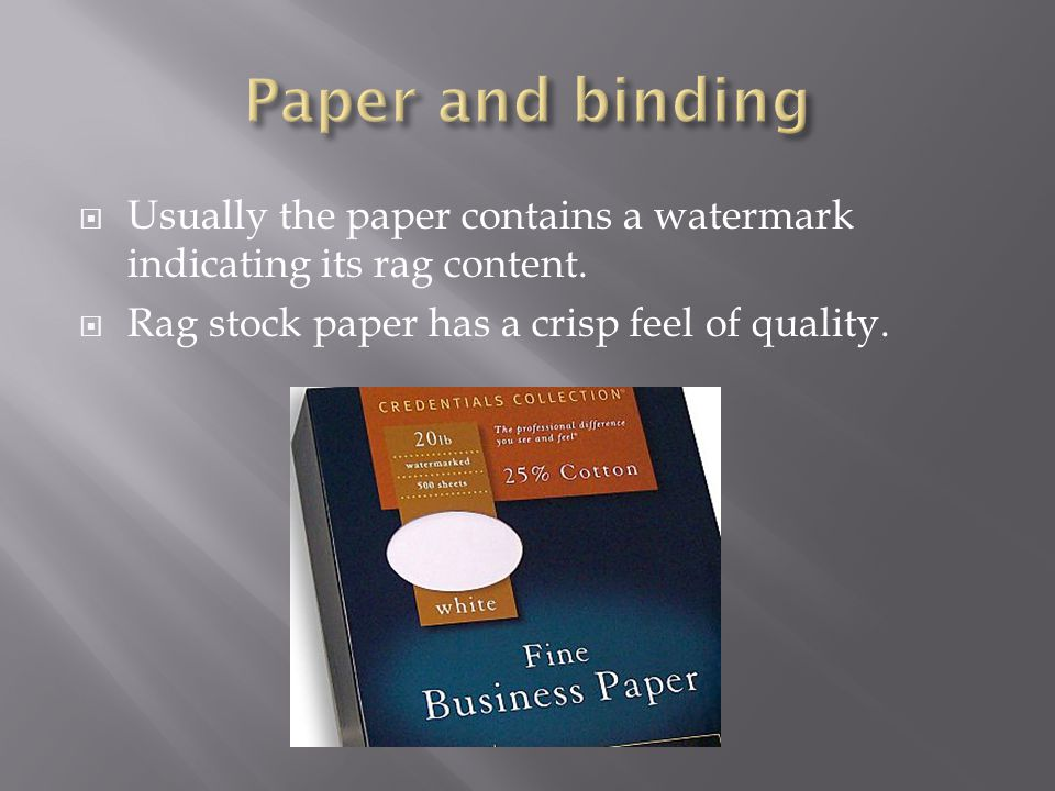  Usually the paper contains a watermark indicating its rag content.  Rag stock paper has a crisp feel of quality.