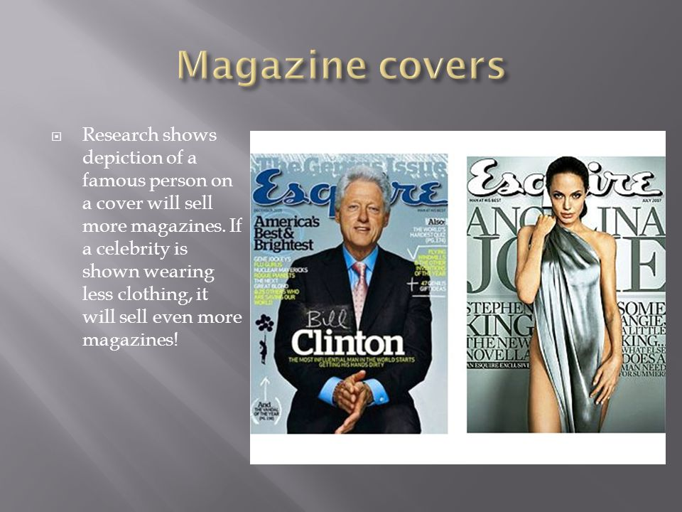  Research shows depiction of a famous person on a cover will sell more magazines.