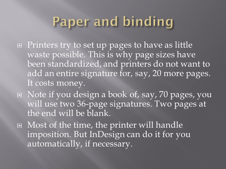  Printers try to set up pages to have as little waste possible.