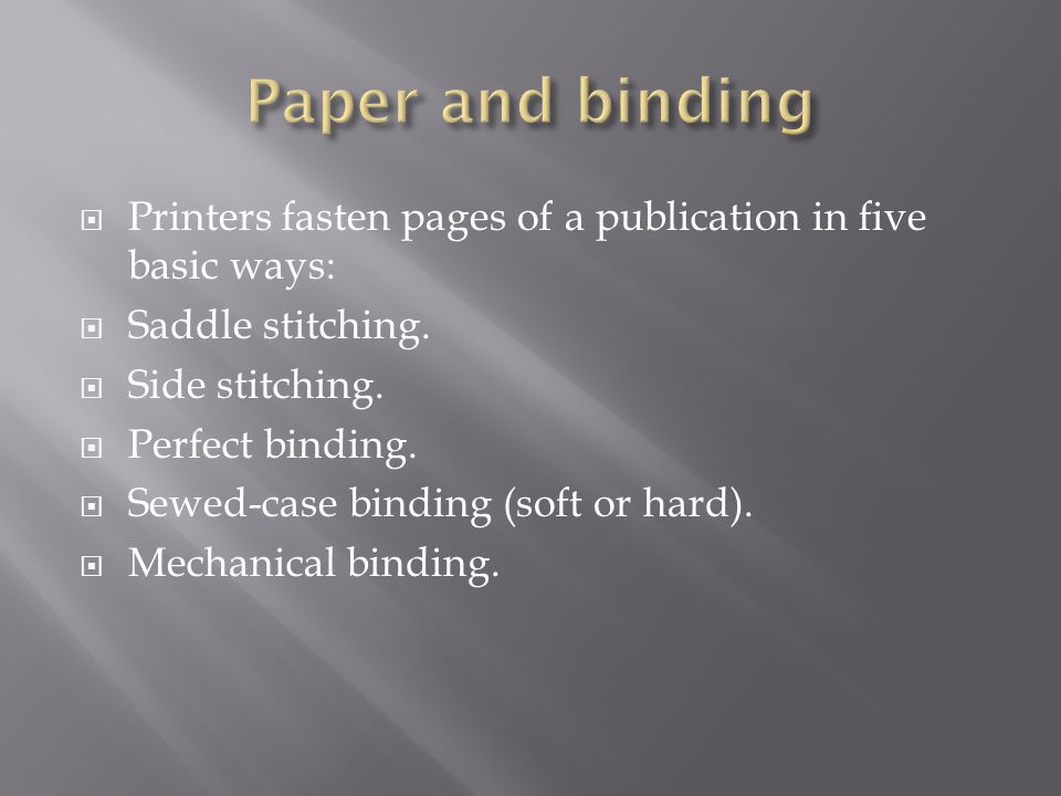  Printers fasten pages of a publication in five basic ways:  Saddle stitching.