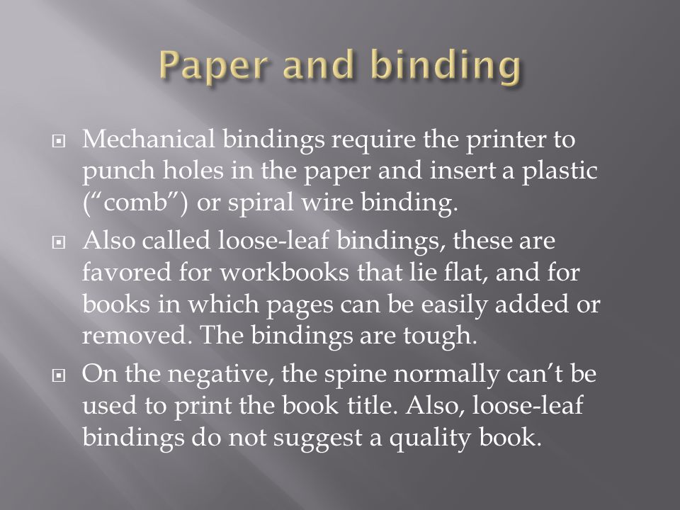 " Mechanical bindings require the printer to punch holes in the paper and insert a plastic (""comb"") or spiral wire binding.  Also called loose-leaf b"
