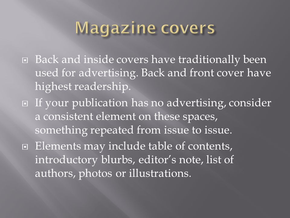  Back and inside covers have traditionally been used for advertising. Back and front cover have highest readership.  If your publication has no adve