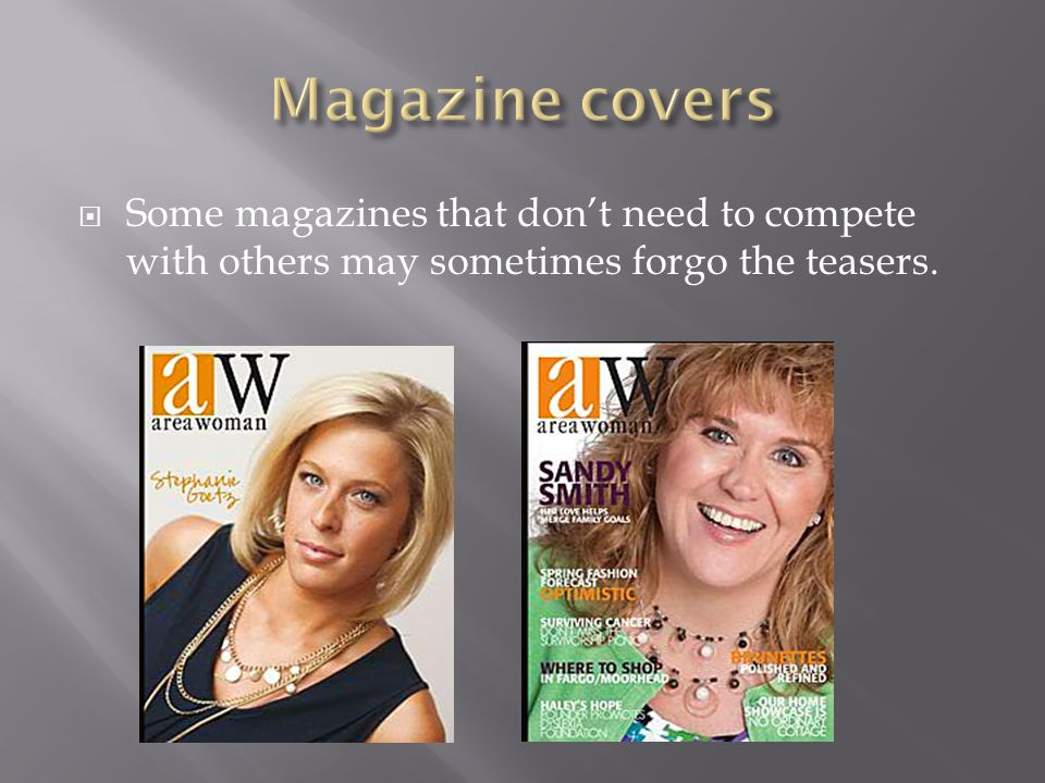  Some magazines that don't need to compete with others may sometimes forgo the teasers.