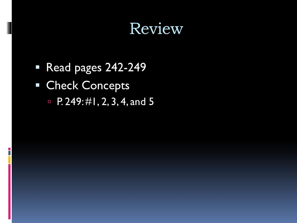 Review  Read pages 242-249  Check Concepts  P. 249: #1, 2, 3, 4, and 5