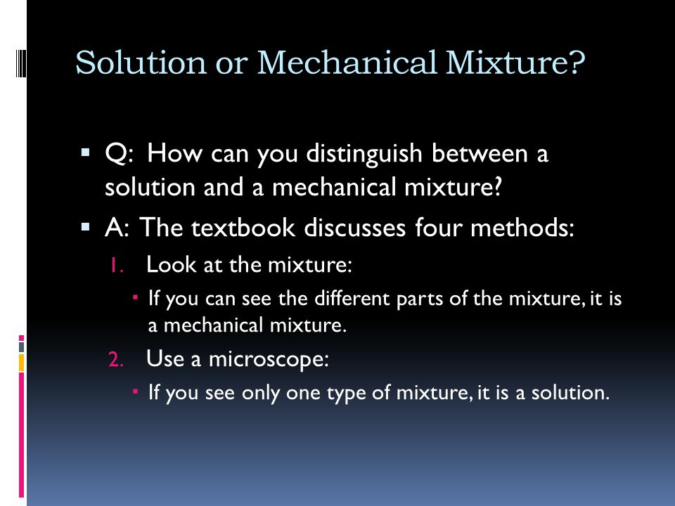 Solution or Mechanical Mixture.