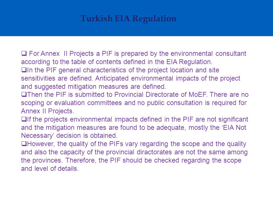 Turkish EIA Regulation  For Annex II Projects a PIF is prepared by the environmental consultant according to the table of contents defined in the EIA
