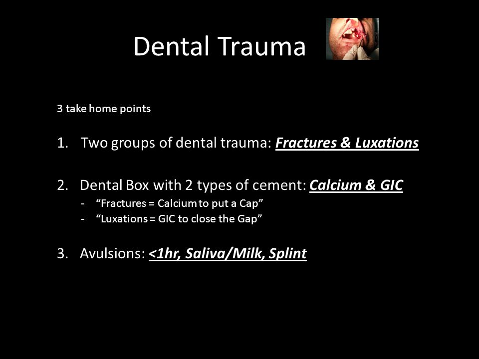 Dental Trauma 3 take home points 1.Two groups of dental trauma: Fractures & Luxations 2.
