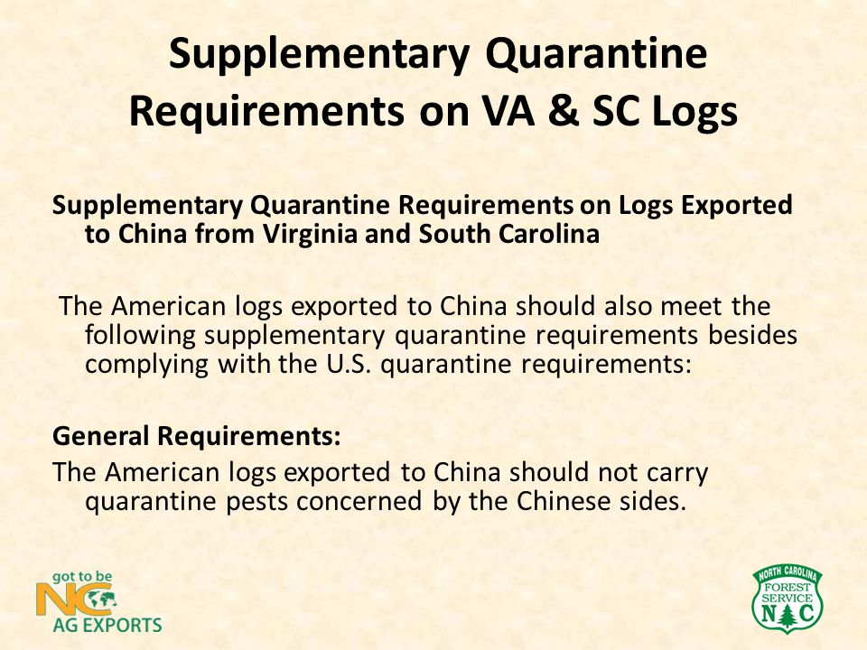 Supplementary Quarantine Requirements on Logs Exported to China from Virginia and South Carolina The American logs exported to China should also meet