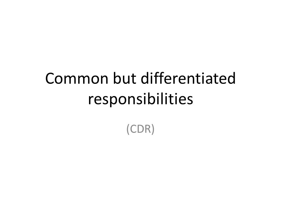 Common but differentiated responsibilities (CDR)