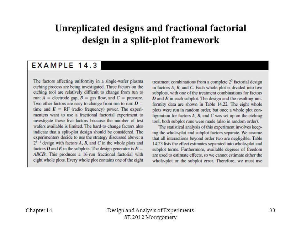 Chapter 14Design and Analysis of Experiments 8E 2012 Montgomery 33 Unreplicated designs and fractional factorial design in a split-plot framework