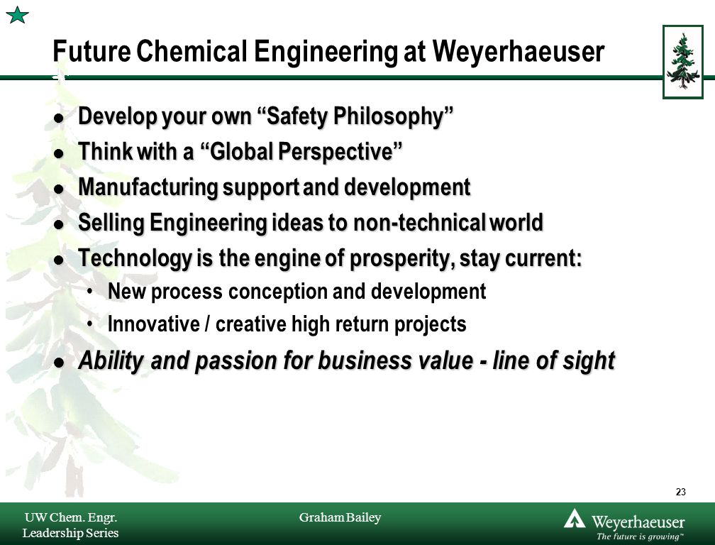 """Graham Bailey Future Chemical Engineering at Weyerhaeuser l Develop your own """"Safety Philosophy"""" l Think with a """"Global Perspective"""" l Manufacturing s"""