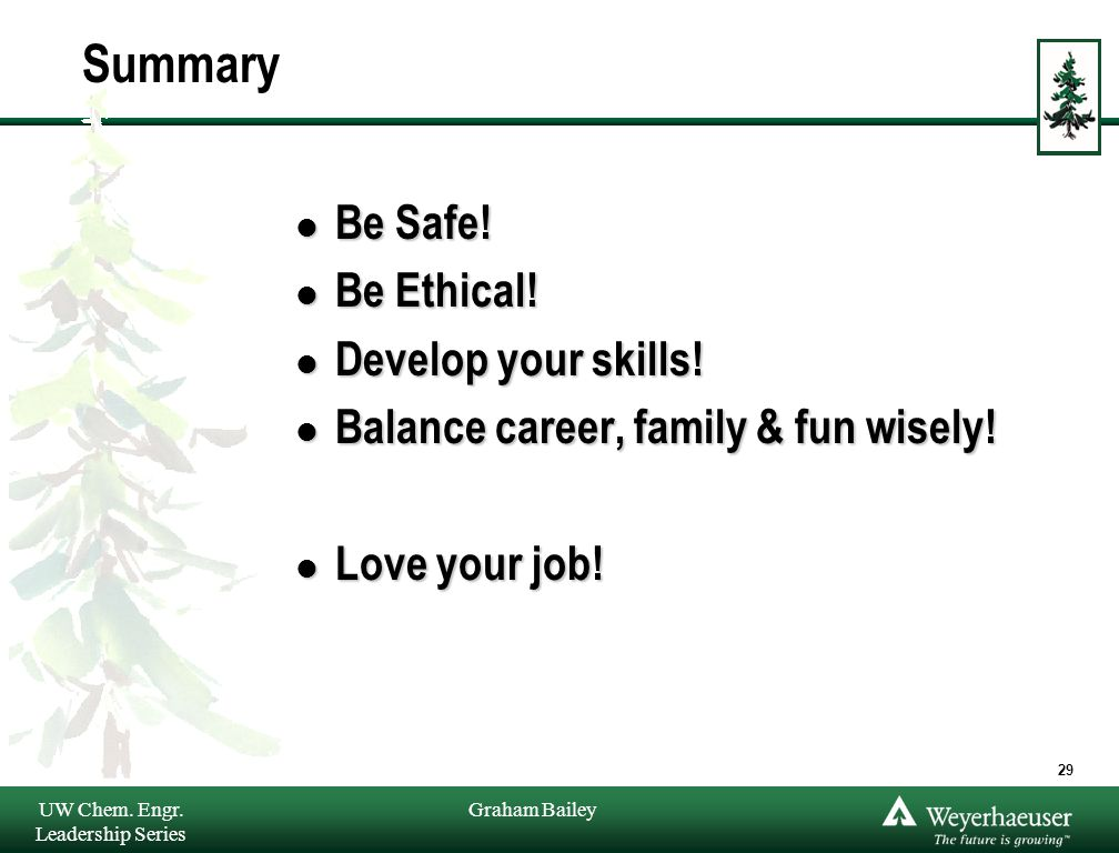 Graham Bailey Summary l Be Safe. l Be Ethical. l Develop your skills.