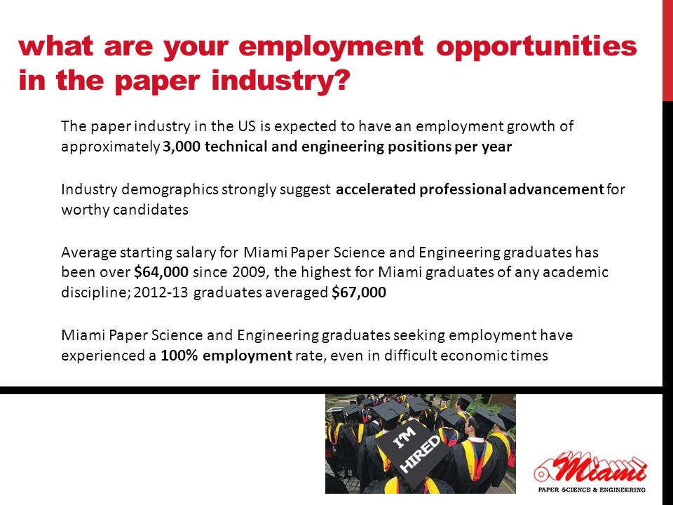 what are your employment opportunities in the paper industry? The paper industry in the US is expected to have an employment growth of approximately 3