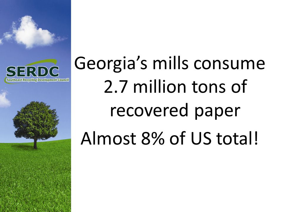 Georgia's mills consume 2.7 million tons of recovered paper Almost 8% of US total!